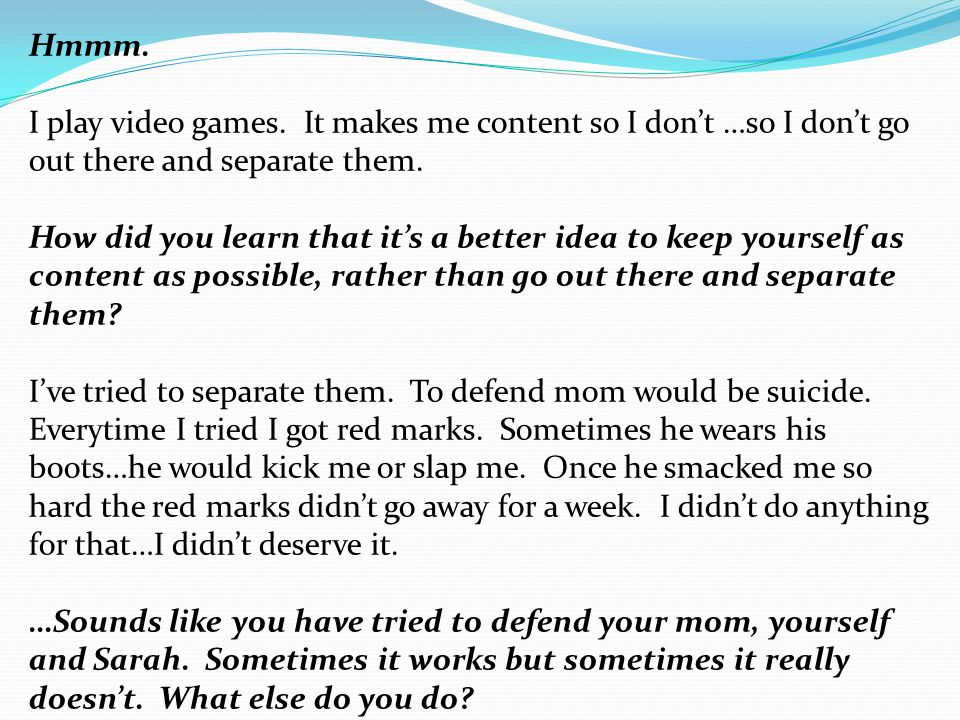 Hmmm. I play video games. It makes me content so I don't …so I don't go out there and separate them.