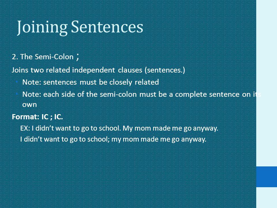 Joining Sentences 2. The Semi-Colon ;