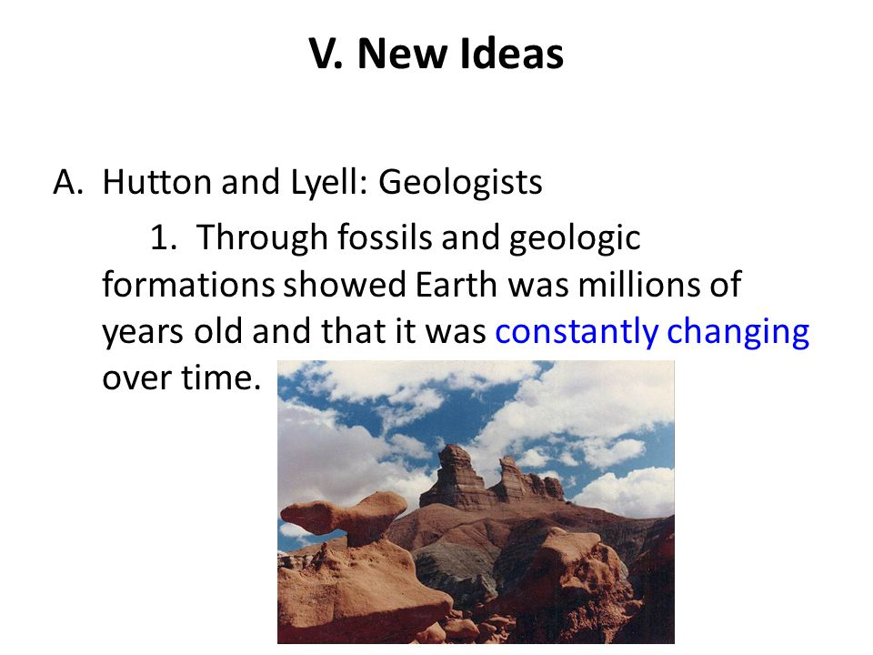 V. New Ideas Hutton and Lyell: Geologists