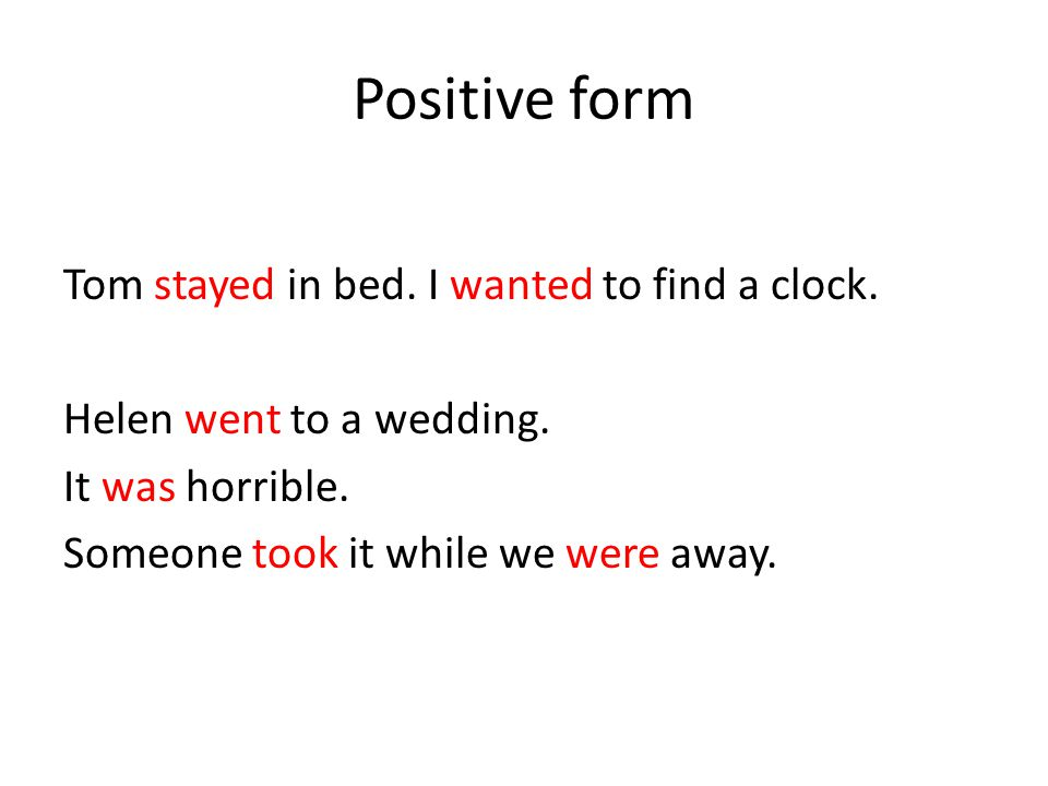 Positive form Tom stayed in bed. I wanted to find a clock.