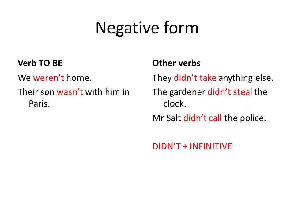 Negative form Verb TO BE Other verbs We weren't home.