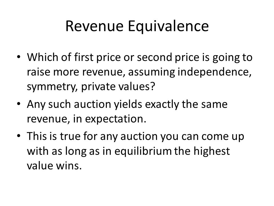 Revenue Equivalence Which of first price or second price is going to raise more revenue, assuming independence, symmetry, private values