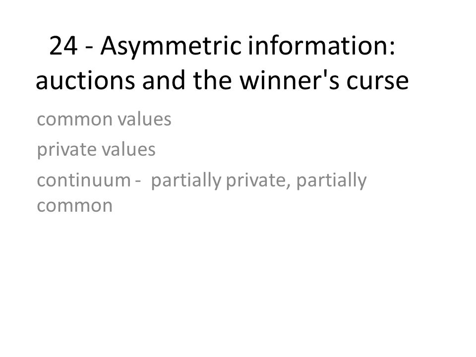 24 - Asymmetric information: auctions and the winner s curse
