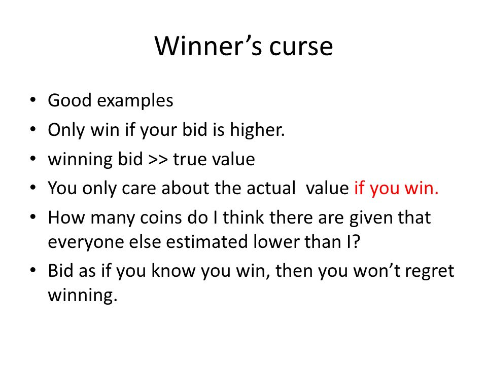 Winner's curse Good examples Only win if your bid is higher.