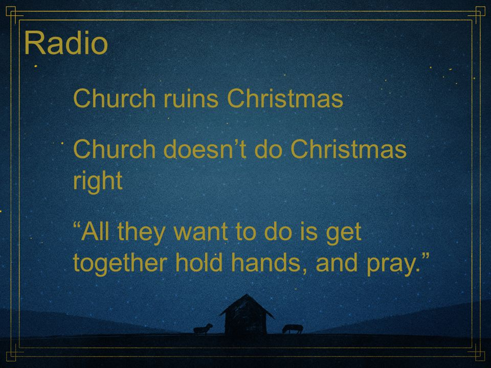 Radio Church ruins Christmas Church doesn't do Christmas right