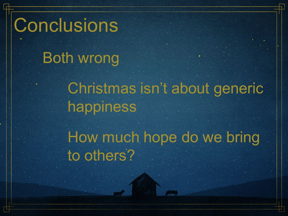 Conclusions Both wrong Christmas isn't about generic happiness