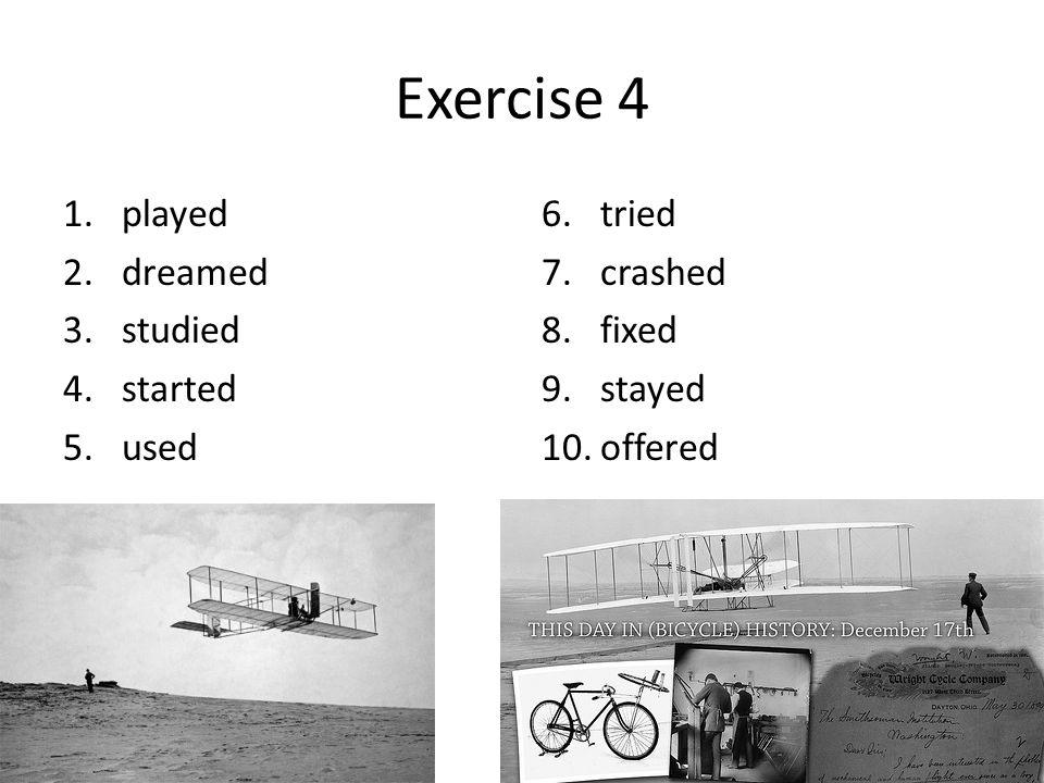 Exercise 4 played dreamed studied started used tried crashed fixed