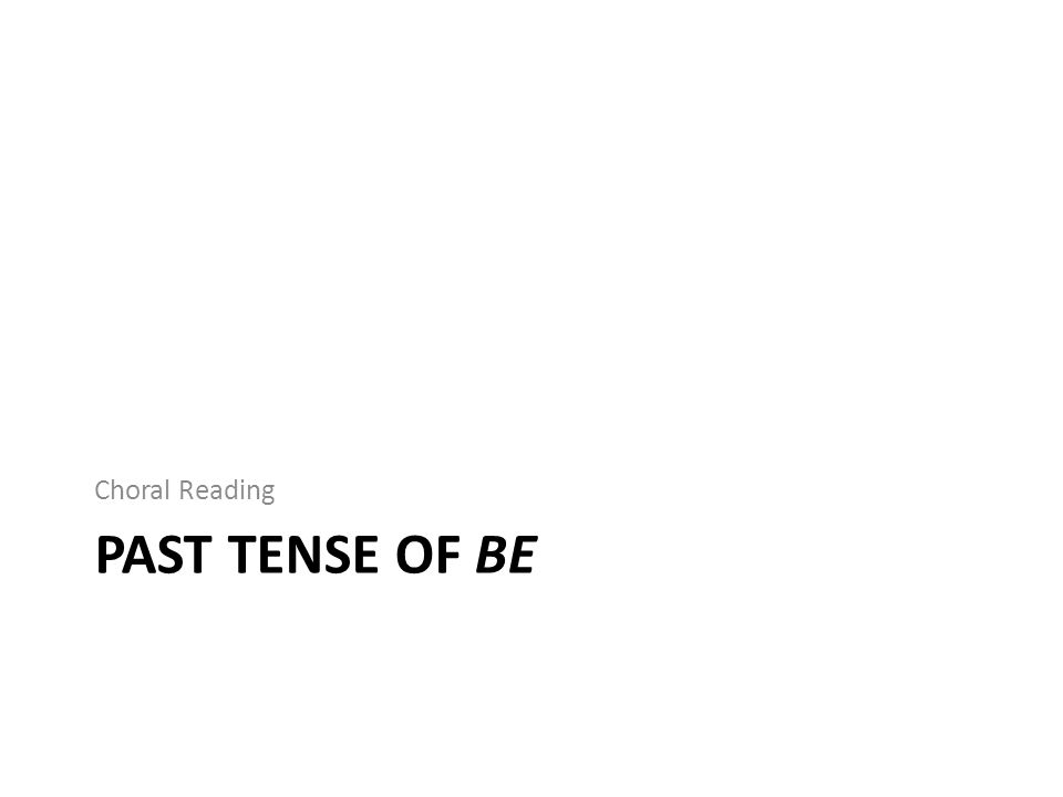 Choral Reading Past tense of be