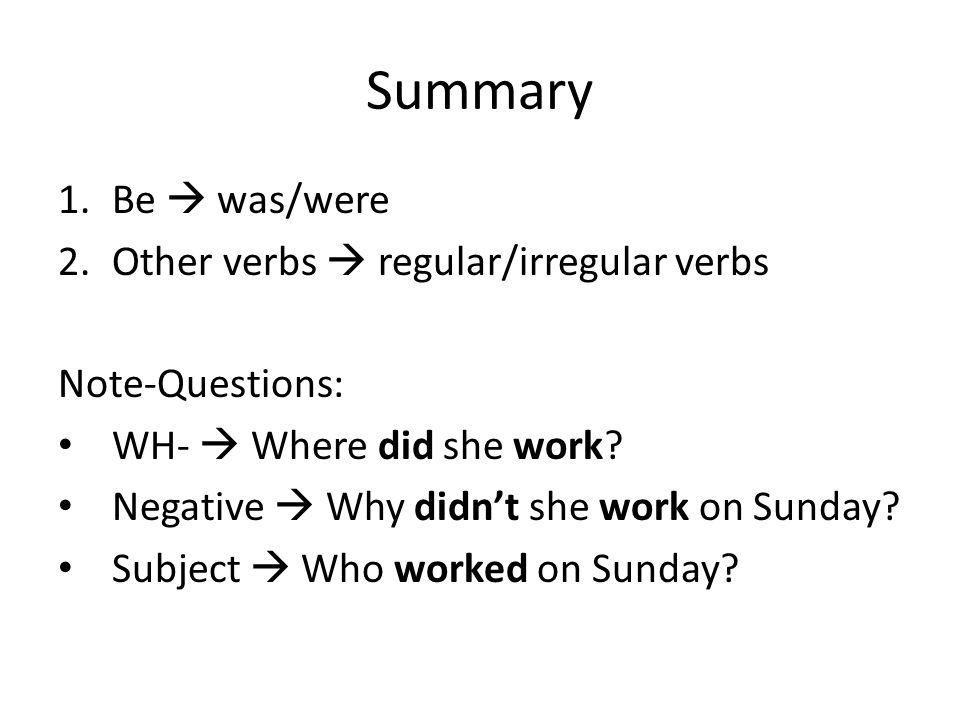 Summary Be  was/were Other verbs  regular/irregular verbs