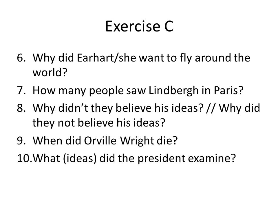 Exercise C Why did Earhart/she want to fly around the world