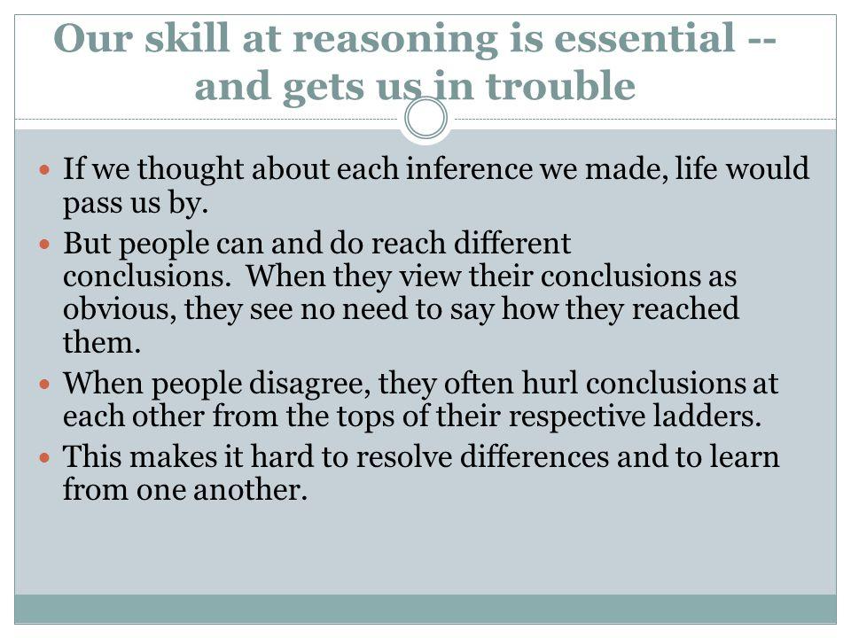 Our skill at reasoning is essential -- and gets us in trouble