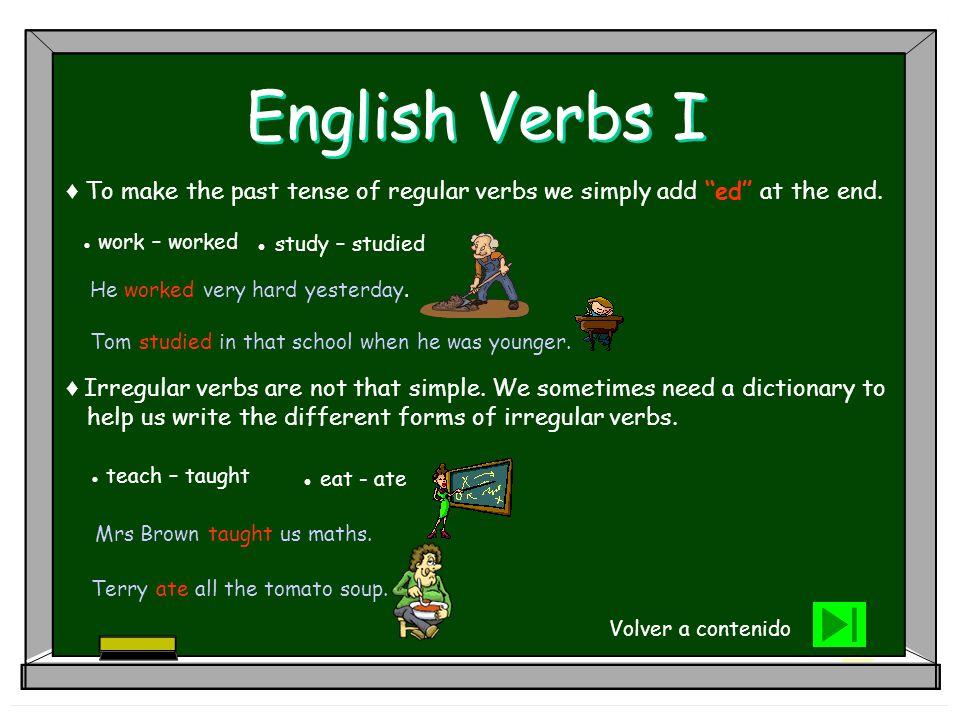 English Verbs I ♦ To make the past tense of regular verbs we simply add ed at the end. ● work – worked.