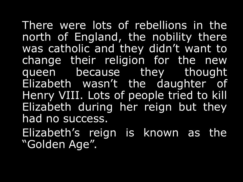 Elizabeth's reign is known as the Golden Age .