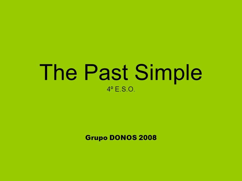 The Past Simple 4º E.S.O. Grupo DONOS 2008