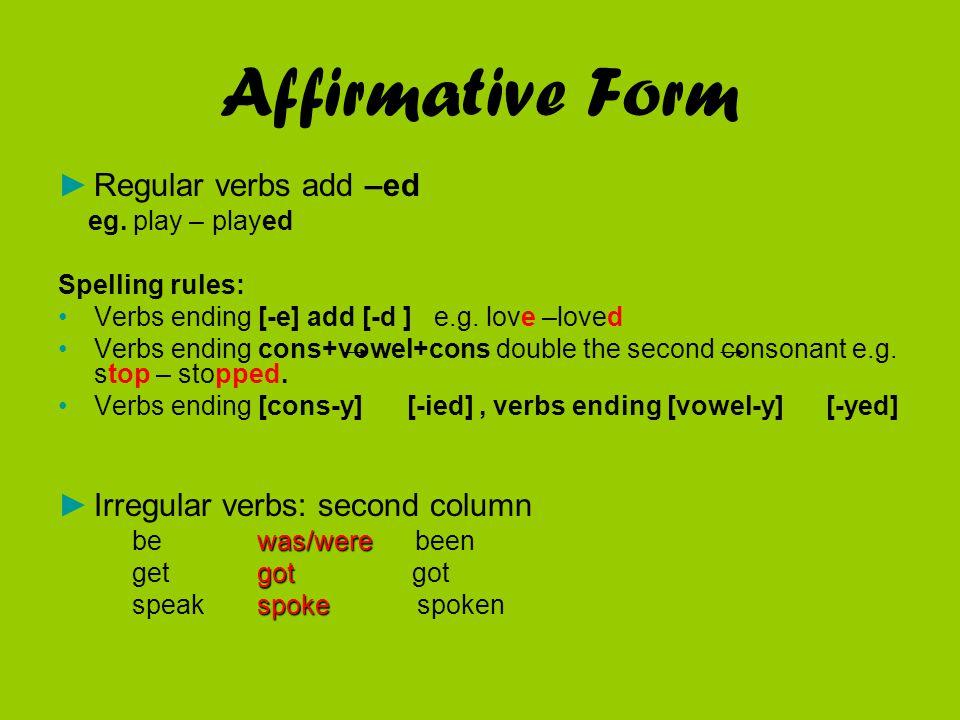 Affirmative Form Regular verbs add –ed Irregular verbs: second column