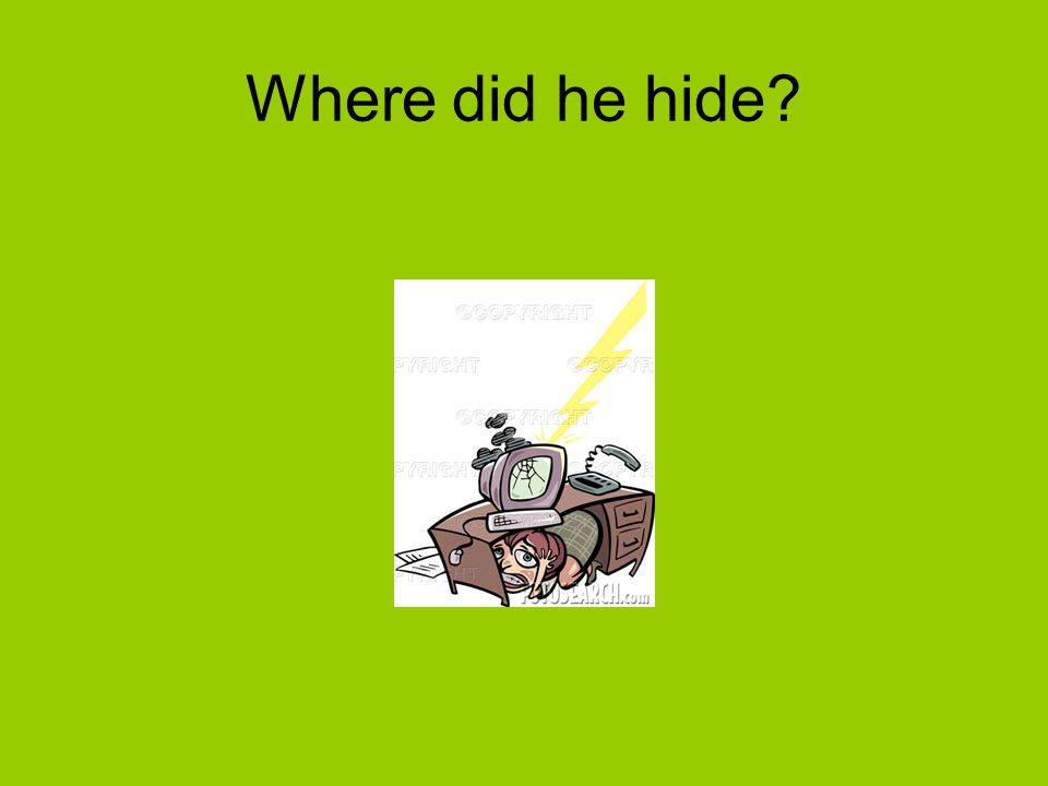 Where did he hide