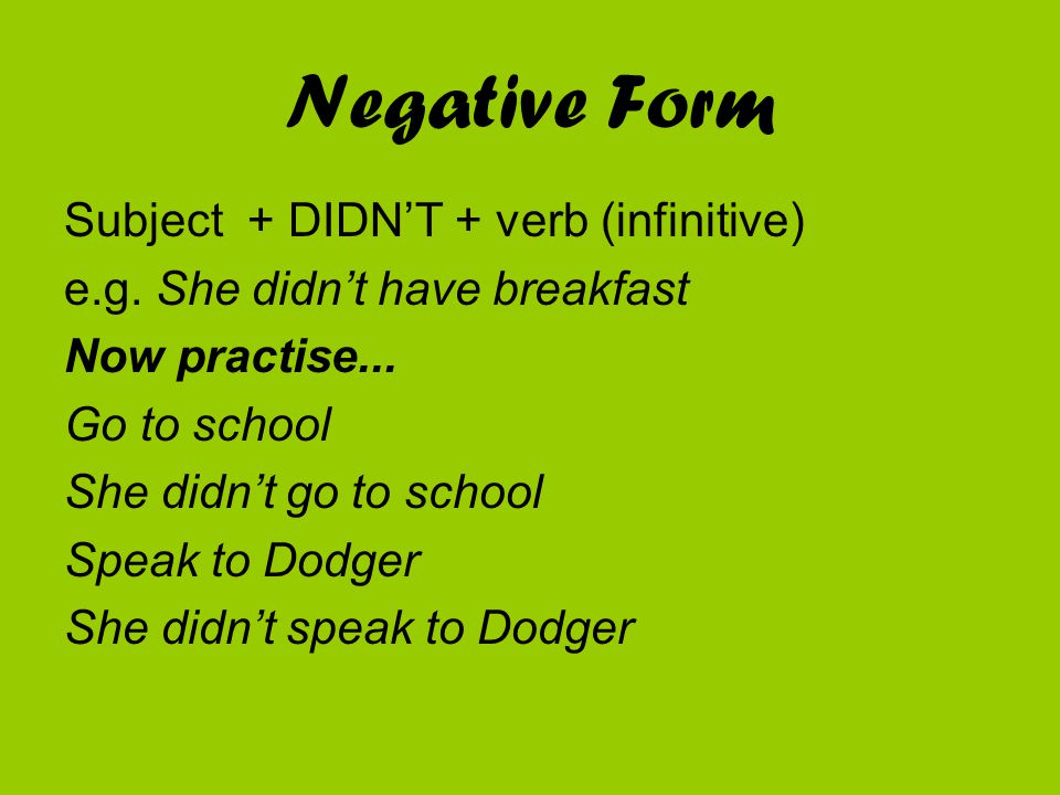 Negative Form Subject + DIDN'T + verb (infinitive)
