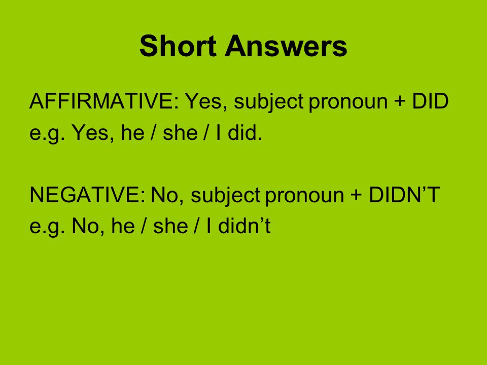 Short Answers AFFIRMATIVE: Yes, subject pronoun + DID