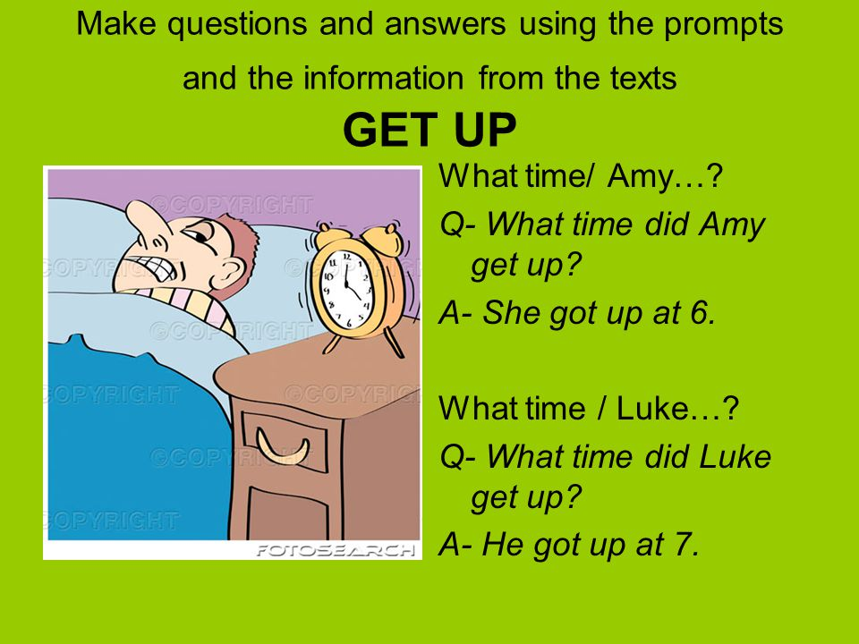 Make questions and answers using the prompts and the information from the texts GET UP