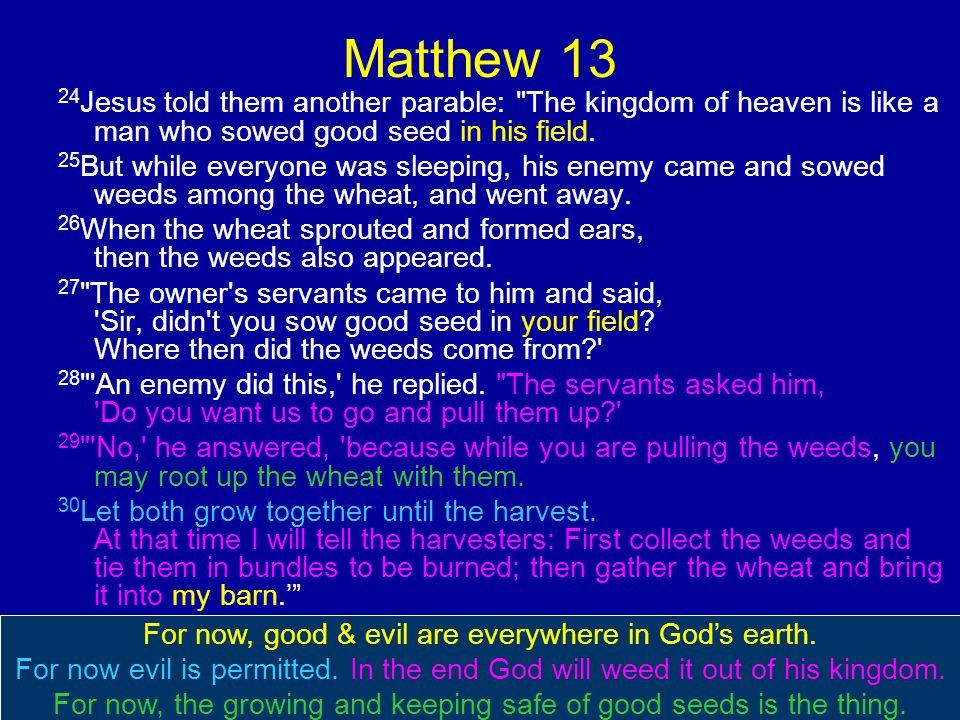 For now, good & evil are everywhere in God's earth.