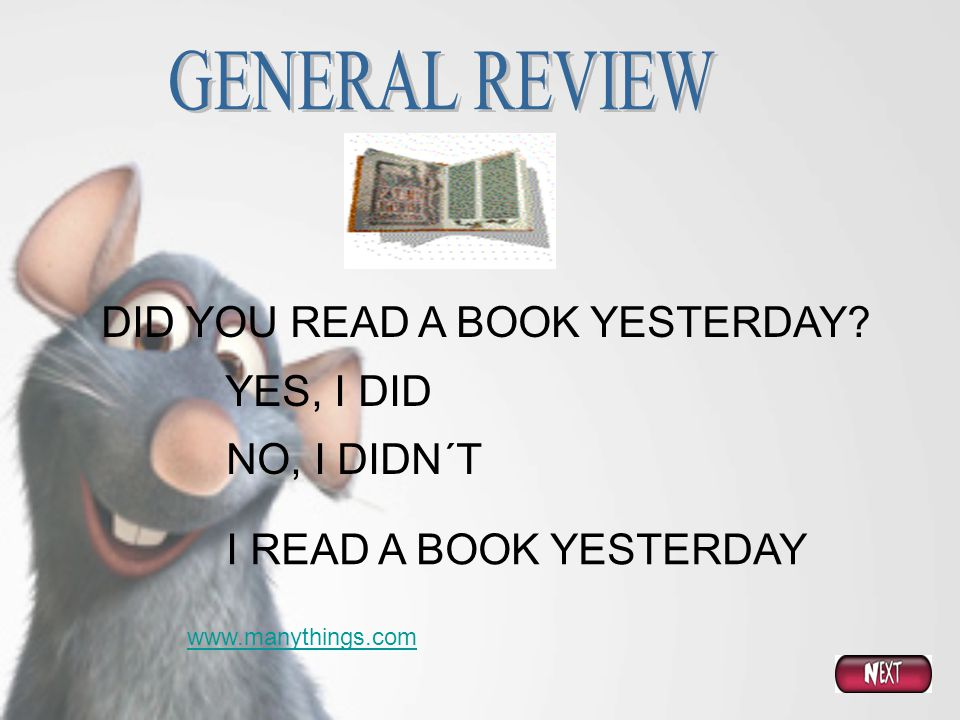 GENERAL REVIEW DID YOU READ A BOOK YESTERDAY YES, I DID NO, I DIDN´T