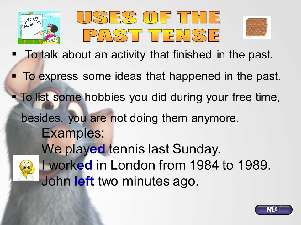 USES OF THE PAST TENSE. To talk about an activity that finished in the past. To express some ideas that happened in the past.