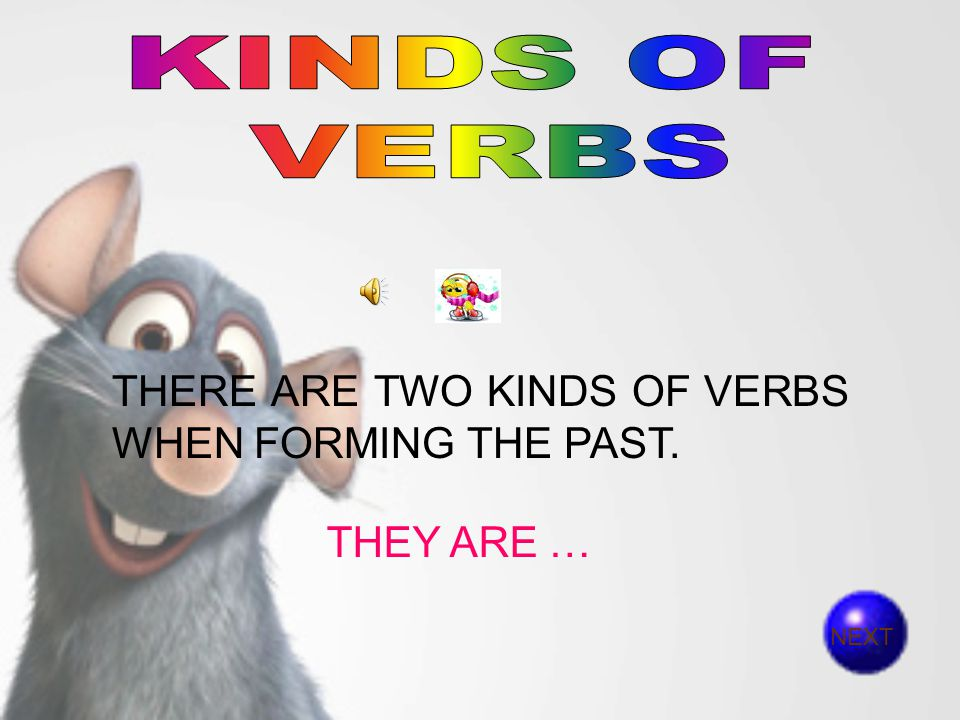 KINDS OF VERBS THERE ARE TWO KINDS OF VERBS WHEN FORMING THE PAST.