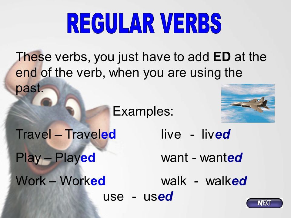 REGULAR VERBS These verbs, you just have to add ED at the end of the verb, when you are using the past.
