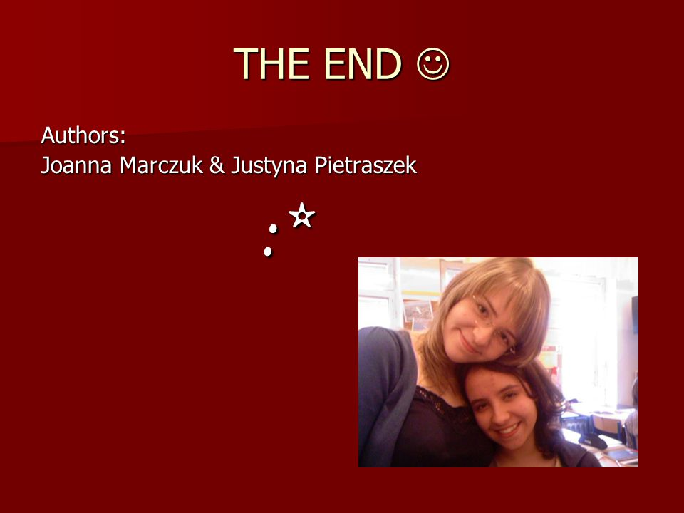 THE END  Authors: Joanna Marczuk & Justyna Pietraszek :*