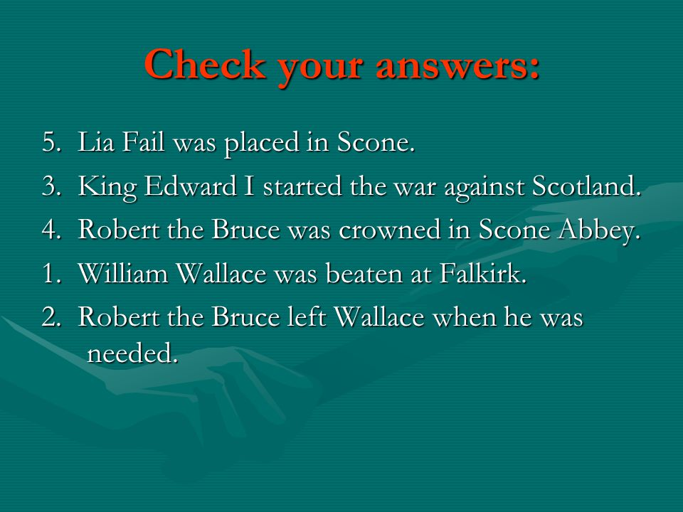 Check your answers: 5. Lia Fail was placed in Scone.