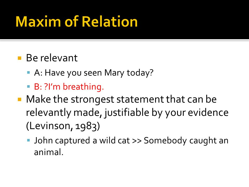 Maxim of Relation Be relevant