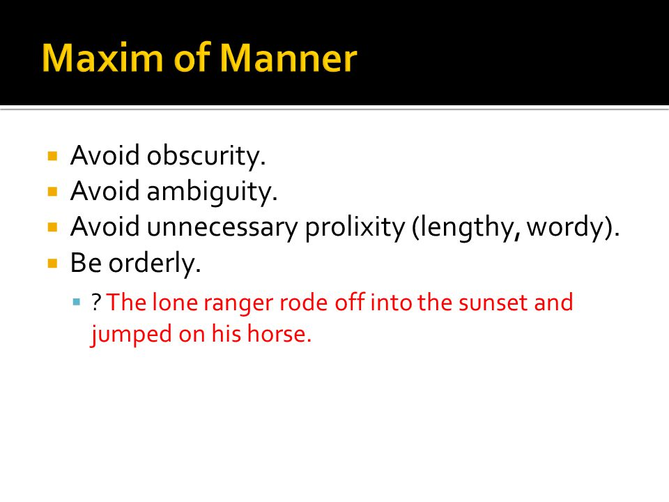 Maxim of Manner Avoid obscurity. Avoid ambiguity.
