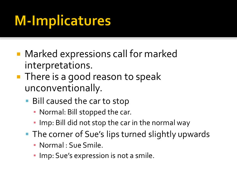 M-Implicatures Marked expressions call for marked interpretations.