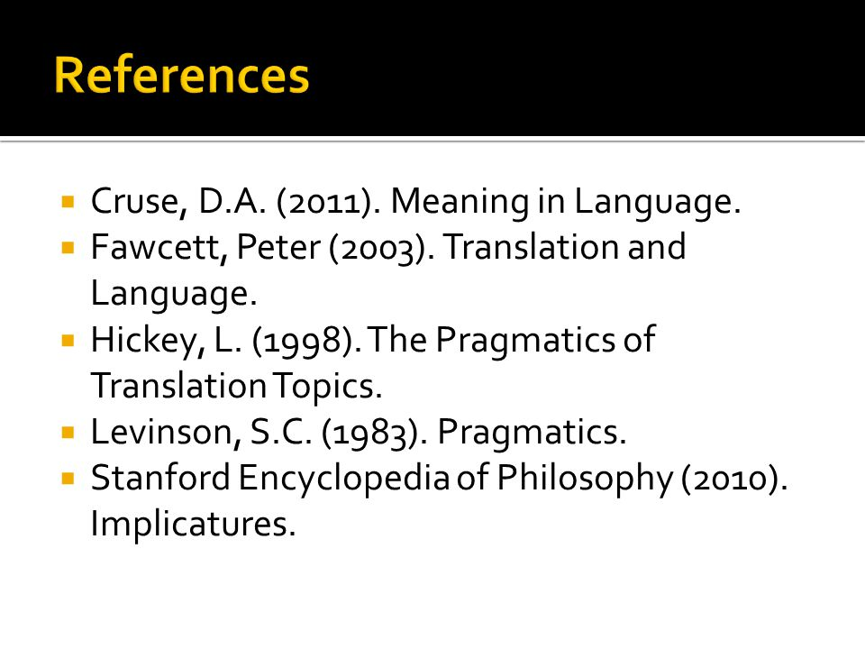 References Cruse, D.A. (2011). Meaning in Language.