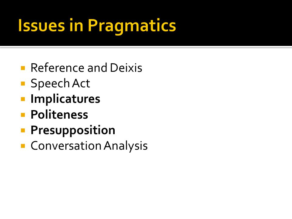 Issues in Pragmatics Reference and Deixis Speech Act Implicatures