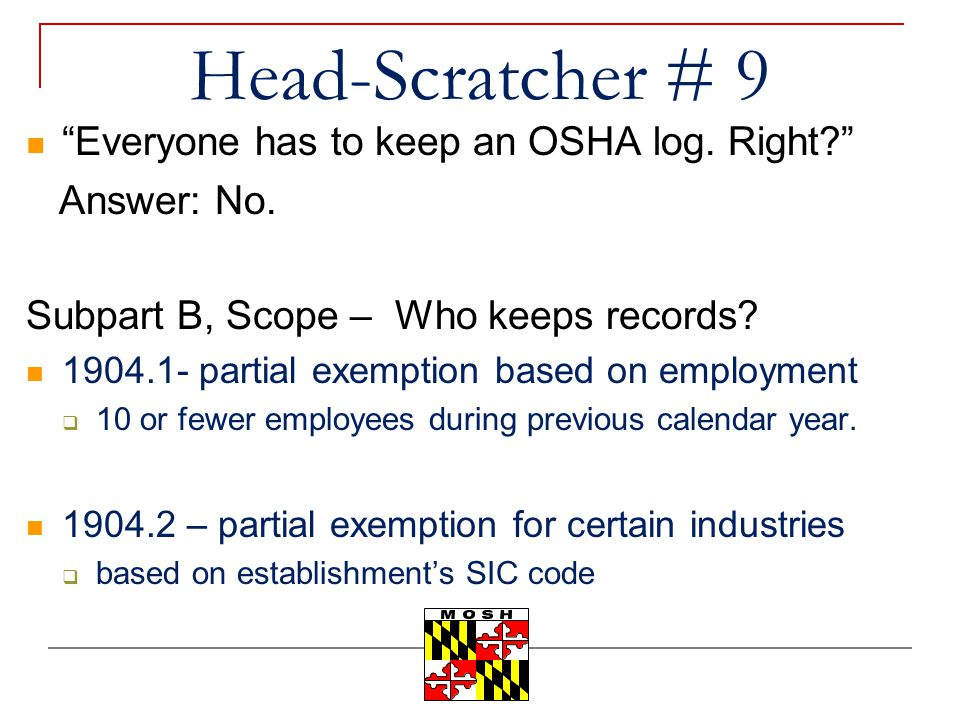 Head-Scratcher # 9 Everyone has to keep an OSHA log. Right