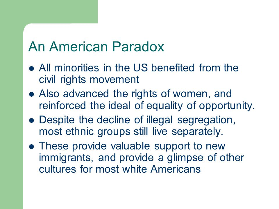 An American Paradox All minorities in the US benefited from the civil rights movement.