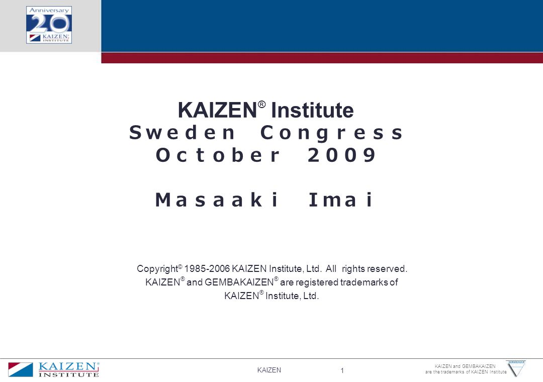 KAIZEN® Institute Sweden Congress October 2009 Masaaki Imai