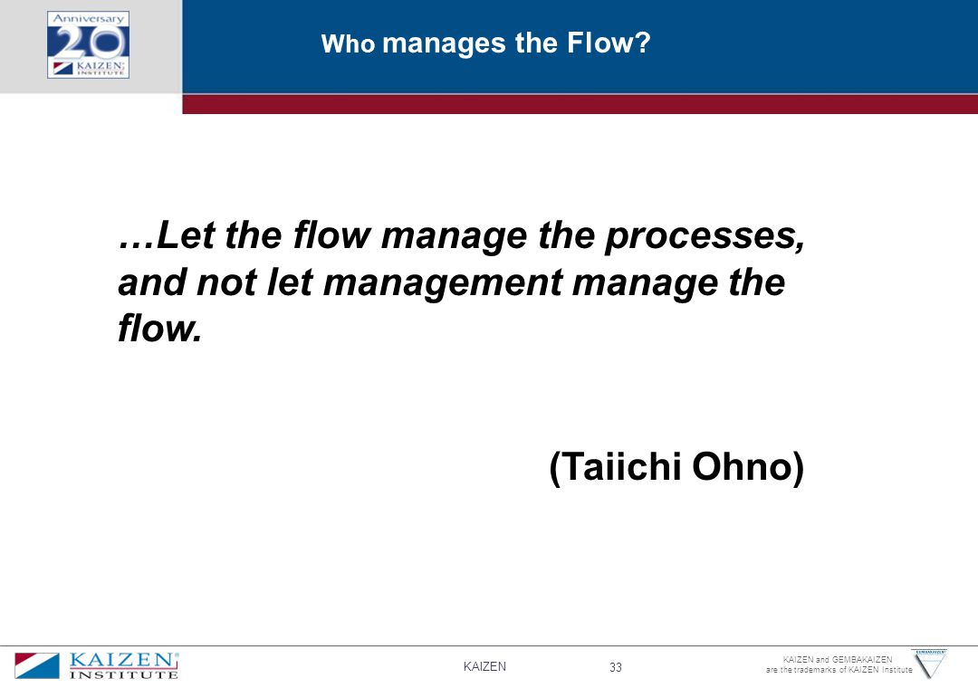 Who manages the Flow. …Let the flow manage the processes, and not let management manage the flow.
