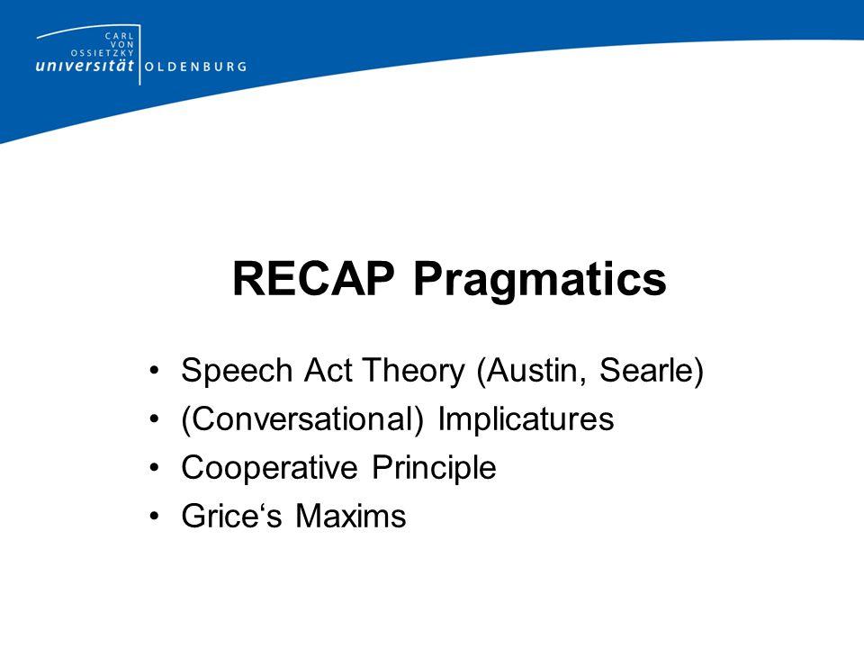 RECAP Pragmatics Speech Act Theory (Austin, Searle)