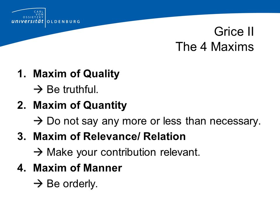 Grice II The 4 Maxims Maxim of Quality  Be truthful.
