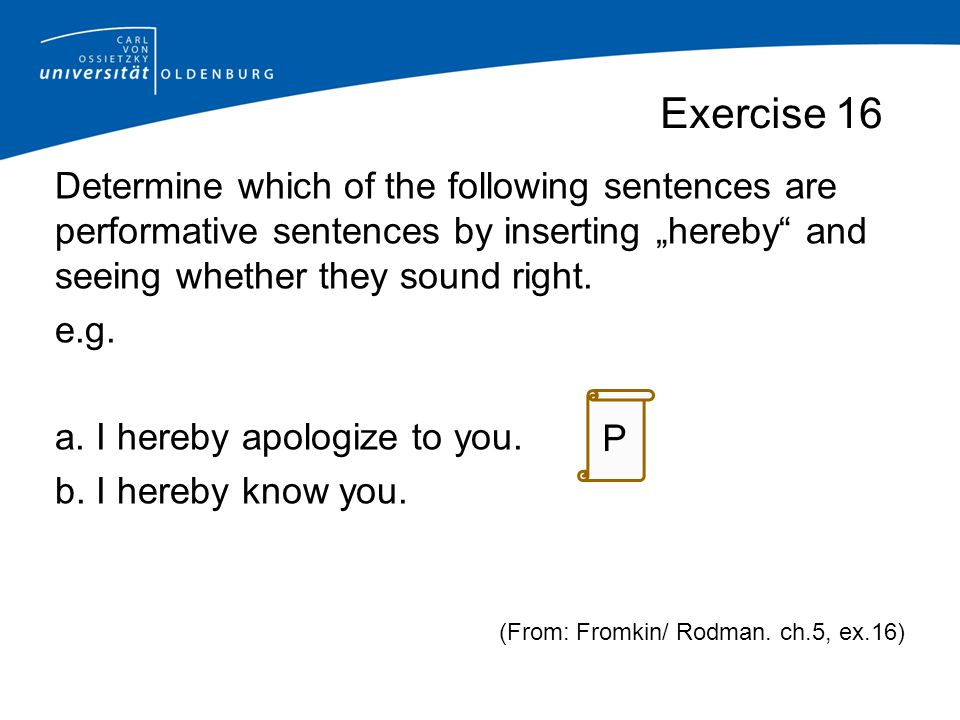 "Exercise 16 Determine which of the following sentences are performative sentences by inserting ""hereby and seeing whether they sound right."