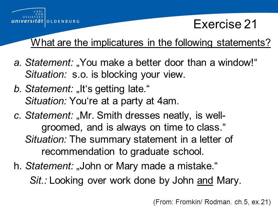 Exercise 21 What are the implicatures in the following statements