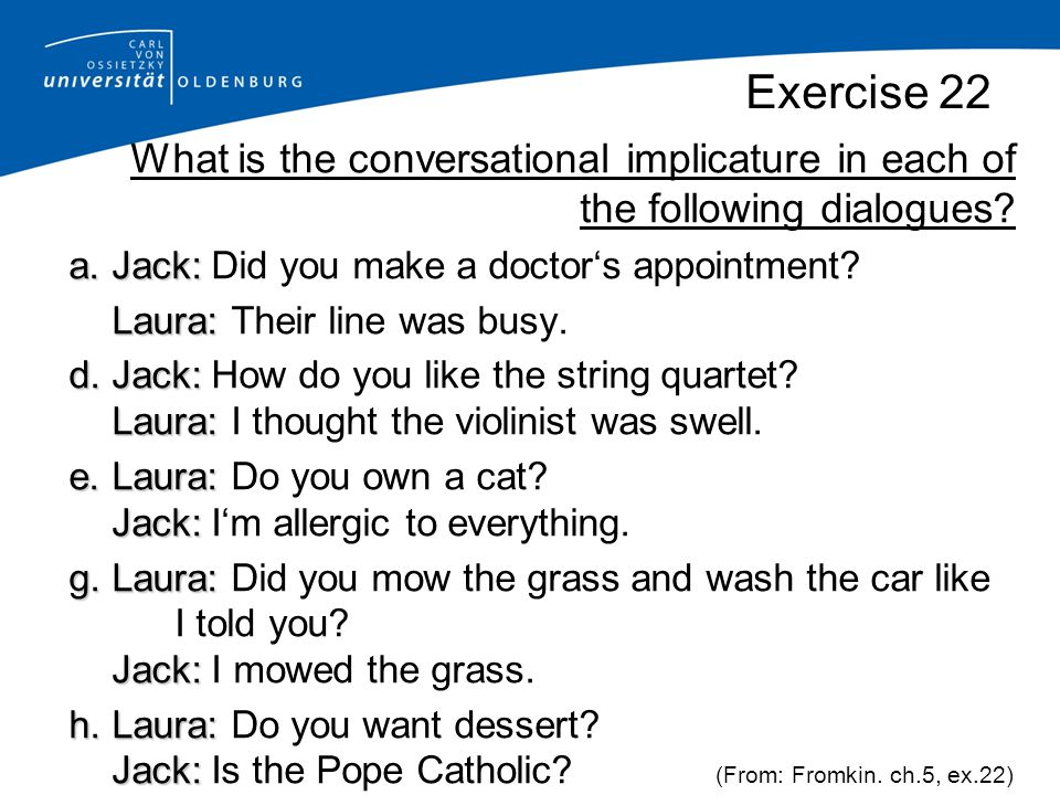 Exercise 22 What is the conversational implicature in each of the following dialogues a. Jack: Did you make a doctor's appointment