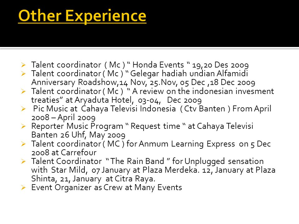 Other Experience Talent coordinator ( Mc ) Honda Events 19,20 Des 2009.