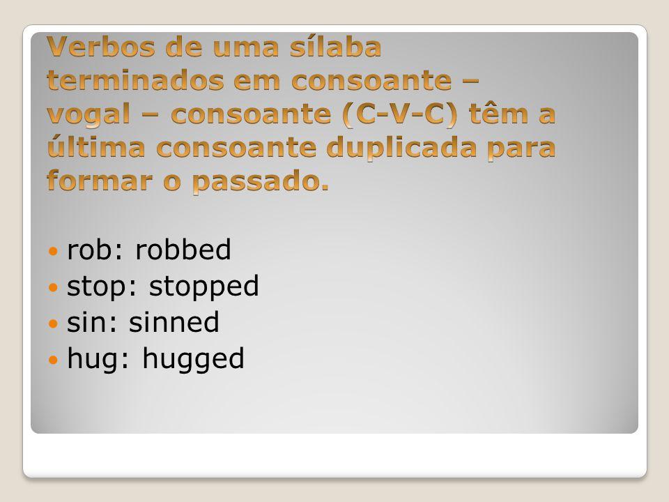 Verbos de uma sílaba terminados em consoante – vogal – consoante (C-V-C) têm a última consoante duplicada para formar o passado.