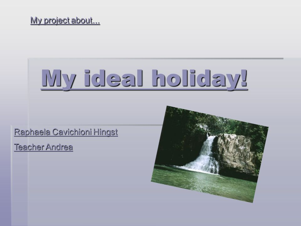 My ideal holiday! My project about... Raphaela Cavichioni Hingst