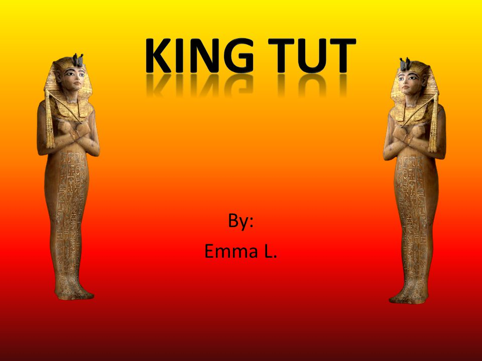 King Tut By: Emma L.