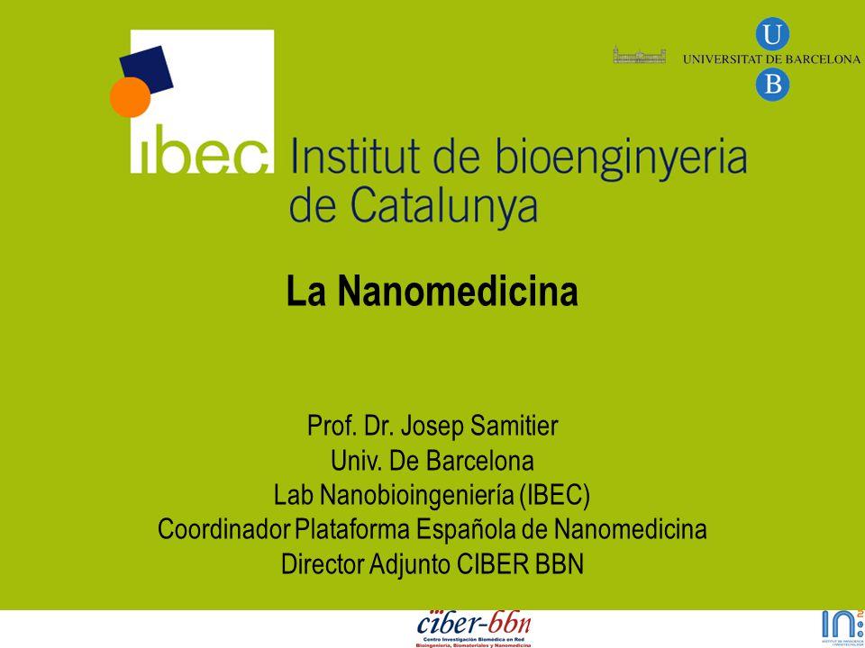 La Nanomedicina Prof. Dr. Josep Samitier Univ. De Barcelona