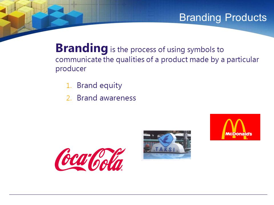 Branding Products Branding is the process of using symbols to communicate the qualities of a product made by a particular producer.